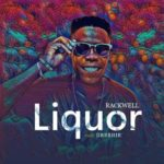 "[Song] Rackwell – ""Liquor"" ft. Dreshie (Unforgettable Cover)"