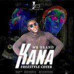 "[Song] Mr. Brand – ""Kana"" (Freestyle Cover)"