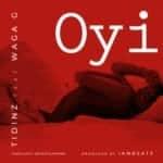 "[Song] Tidinz – ""Oyi"" ft. Waga G"