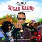 """[Song] Ashlo Weezyena – Sugar Daddy"""""""