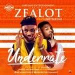 "[Song]Zealot – ""Underrate"" f. Oritsefemi"