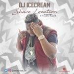 "[Song] DJ Icecream – ""Share Location"""