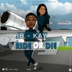 "[Song] IB-KAY –  ""Ride Or Die"""