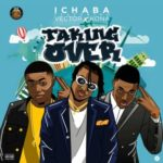 "[Song] Ichaba – ""Taking Over"" ft. Vector & Kona"