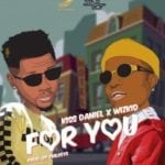 "[Song] Kizz Daniel  – ""For You"" ft. Wizkid"