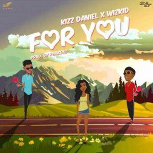 Lyrics Kizz Daniel  For You ft. Wizkid