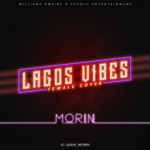 "[Song] Morin – ""Lagos Vibes"" ft. Wizkid (Female Version)"