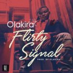 "[Song] Olakira – ""Hey Lover"" + ""Flirty Signal"""