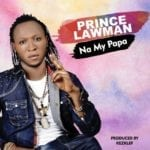 "[Song] Prince Lawman – ""Na My Papa"""