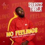 [Song] Squeeze Tarela – No Feelings (Murder She Wrote Riddim)