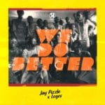 "[Audio+Video] JayPizzle – ""We Do Better"" ft. Logos"