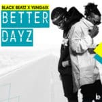 "[Song] Black Beatz – ""Better Dayz"" ft. Yung6ix"