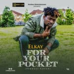 """[Song] Elkay – """"For Your Pocket"""" ( Peruzzi Cover )"""