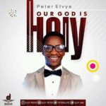 "[Song] Peter Elvys – ""Our God Is Holy"" 