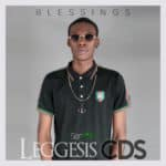 "[Song] Leggesis CDS – ""Blessings"""