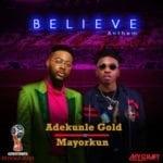 """[Lyrics] Adekunle Gold x Mayorkun – """"Believe Anthem"""""""
