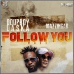 "[Song] Doupboy Laska & Mazzingar – ""Follow You (Waka)"""