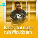 Habits That Might Ruin Wizkid's Career