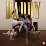 "[Song] Abimbola – ""Daddy"" (Prod. Cypress Hit)"