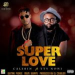 "[Song] Calebin – ""Super Love"" f. TTY Noni"