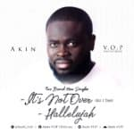 "[Song] Akin V.O.P – ""It's Not Over"" + ""Hallelujah"""