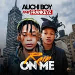 "[Song] Auchi Boy – ""Rain On Me"" ft. Frankeyz"
