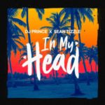 Song DJ Prince 8211 In My Head ft Sean Tizzle