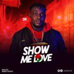 [Song] DX – Show Me Love || @dxmuzik