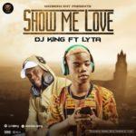 "[Song] Dj King – ""Show Me Love"" f. Lyta"