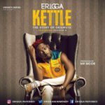 "[Lyrics] Erigga – ""Kettle"" (Story Of Okiemute)"