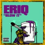 "[Song] Eriq – ""Blow It""   @_eriq_02"