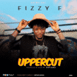 "[Song] Fizzy F – ""Upper Cut"" (Prod. Dapiano)"