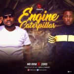 "[Song]Mr Raw – ""Engine Caterpillar""  ft. Zoro"