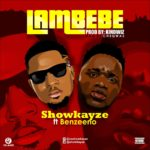 "[Song] Showkayze – ""Lambebe"" ft. Benzeeno"