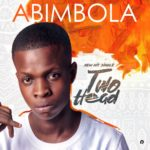 "[Song] Abimbola – ""Two Head"" (Prod. By Cypress Hit)"