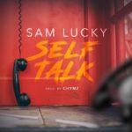 """[Song] Sam Lucky – """"Self Talk"""""""