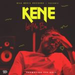 "[Song] Kene – ""Let Me Be"" 