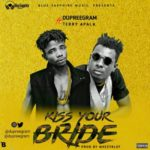 "[Song] Dupree – ""Kiss Your Bride"" f. Terry Apala (Produced By Kezyklef)"