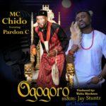 [Song] MC Chido – Ogogoro f. Pardon C