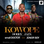 "[Song] Bobby Jazx – ""Kowope"" ft. Small Doctor x Junior Boy"