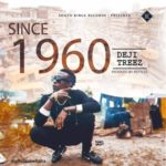 [Song] Deji Treez – Since 1960