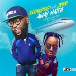 "[Song] Slowdog – ""Away Match"" ft. Zoro"