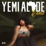 [Lyrics] Yemi Alade – Elele (Prod by Egar Boi)