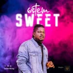 "[Song] 6stem – ""Sweet"" (Prod. by Krizbeatz)| @6stemboy"