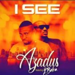 "[Song] Azadus – ""I See"" ft. 2Baba"