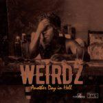 "[Audio/Video] Weirdz – ""Another Day In Hell"""