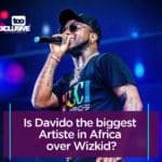 Is Davido The Biggest Artiste In Africa Over Wizkid?
