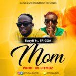 "[Song] BuzyB – ""Mom"" ft. Erigga"