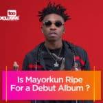 Is Mayorkun Ripe For A Debut Album?