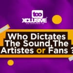 Who Dictates The Sound, The Artistes Or Fans?